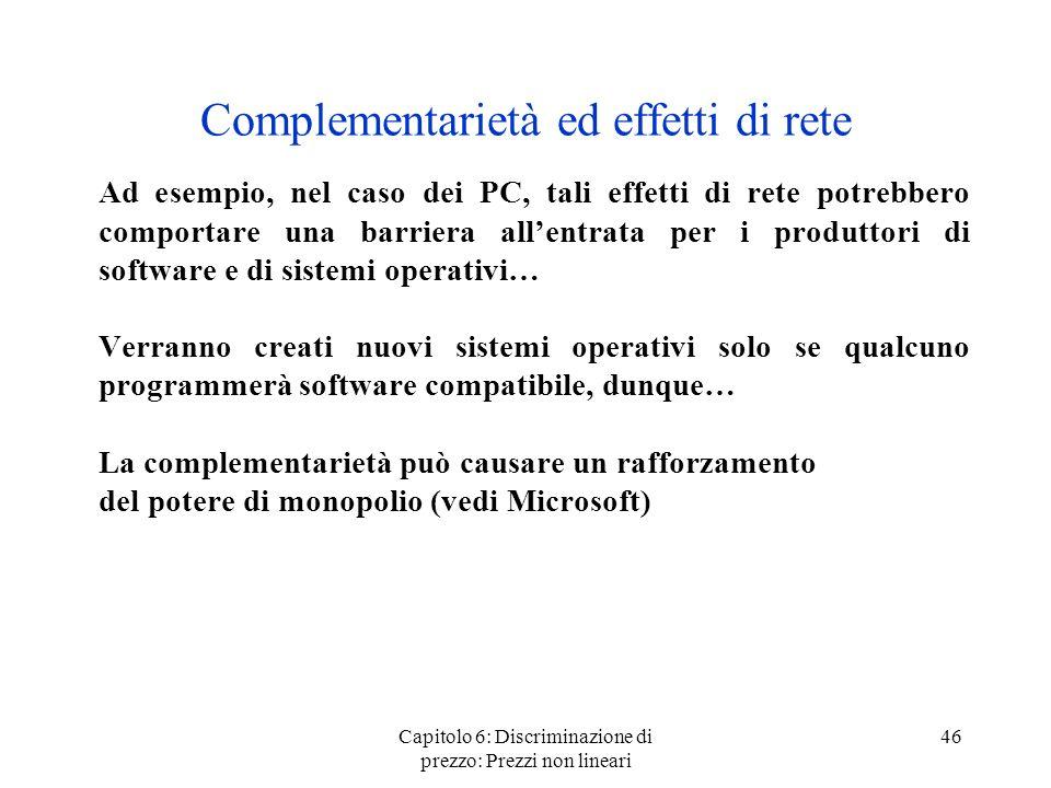 Capitolo 6: Discriminazione di prezzo: Prezzi non lineari 46 Complementarietà ed effetti di rete Ad esempio, nel caso dei PC, tali effetti di rete pot