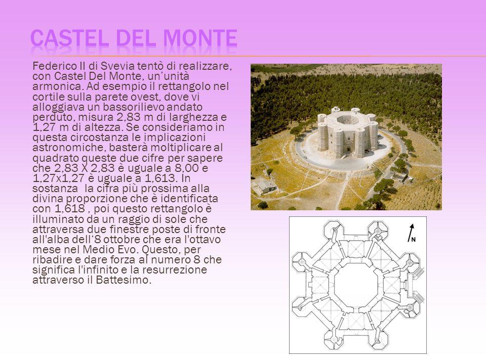 Federico II di Svevia tentò di realizzare, con Castel Del Monte, ununità armonica.