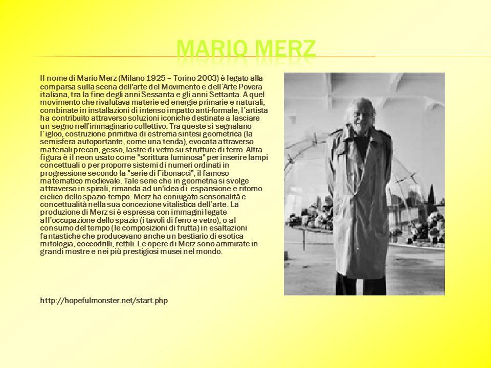 Il nome di Mario Merz (Milano 1925 – Torino 2003) è legato alla comparsa sulla scena dell arte del Movimento e dellArte Povera italiana, tra la fine degli anni Sessanta e gli anni Settanta.