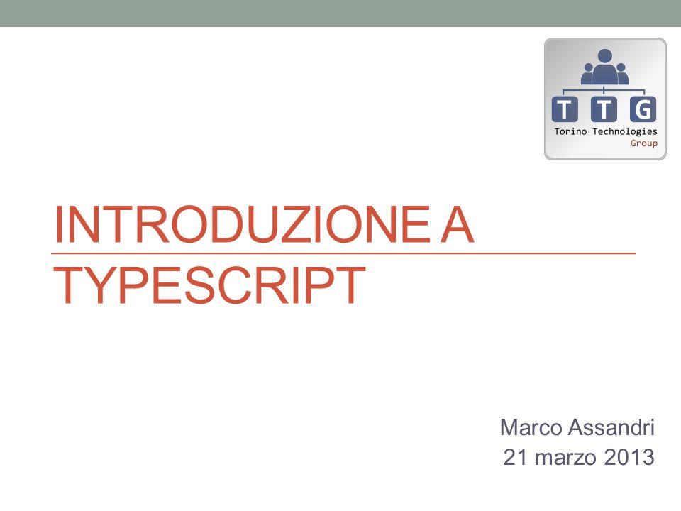 INTRODUZIONE A TYPESCRIPT Marco Assandri 21 marzo 2013