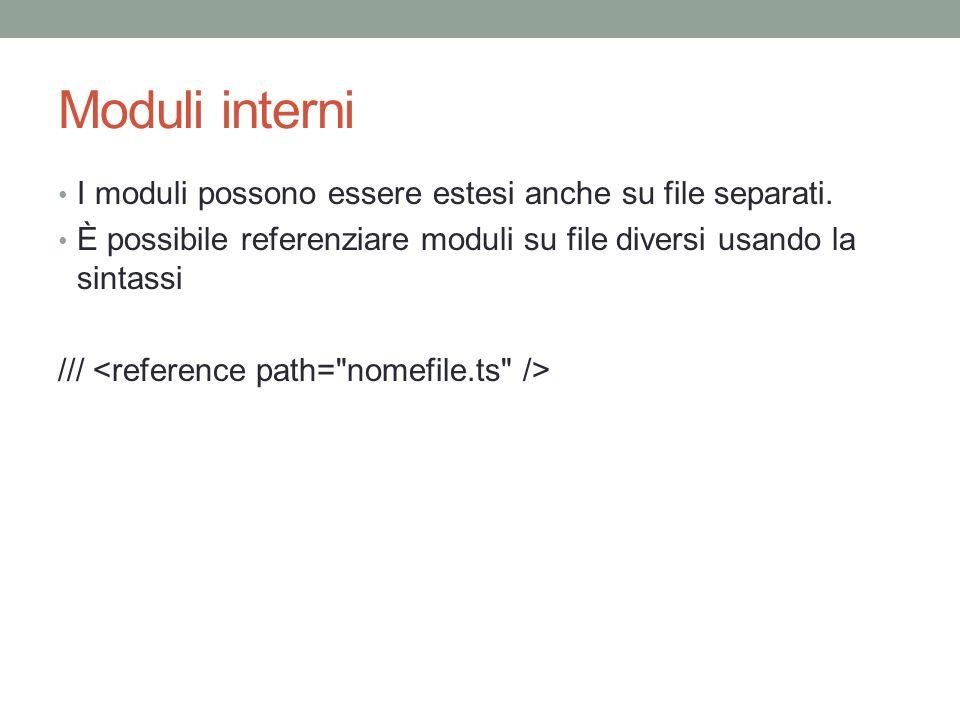 Moduli interni I moduli possono essere estesi anche su file separati. È possibile referenziare moduli su file diversi usando la sintassi ///