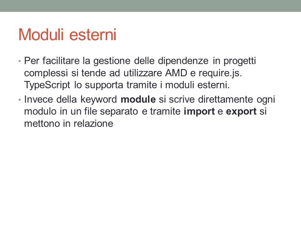 Moduli esterni Per facilitare la gestione delle dipendenze in progetti complessi si tende ad utilizzare AMD e require.js. TypeScript lo supporta trami