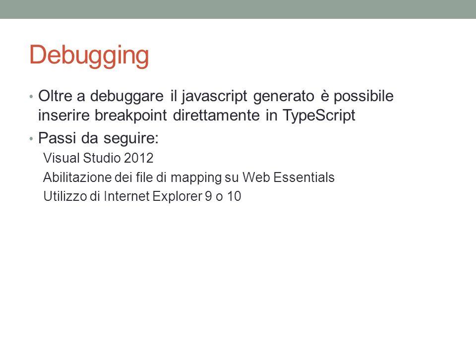 Debugging Oltre a debuggare il javascript generato è possibile inserire breakpoint direttamente in TypeScript Passi da seguire: Visual Studio 2012 Abi