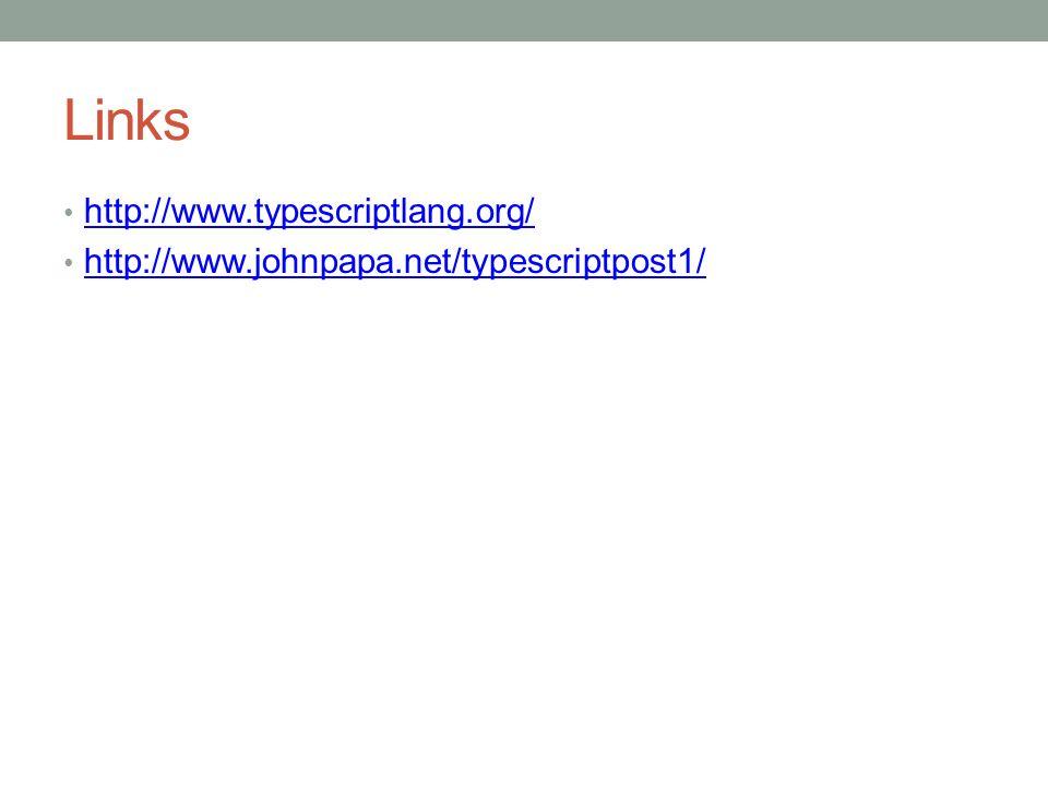 Links http://www.typescriptlang.org/ http://www.johnpapa.net/typescriptpost1/