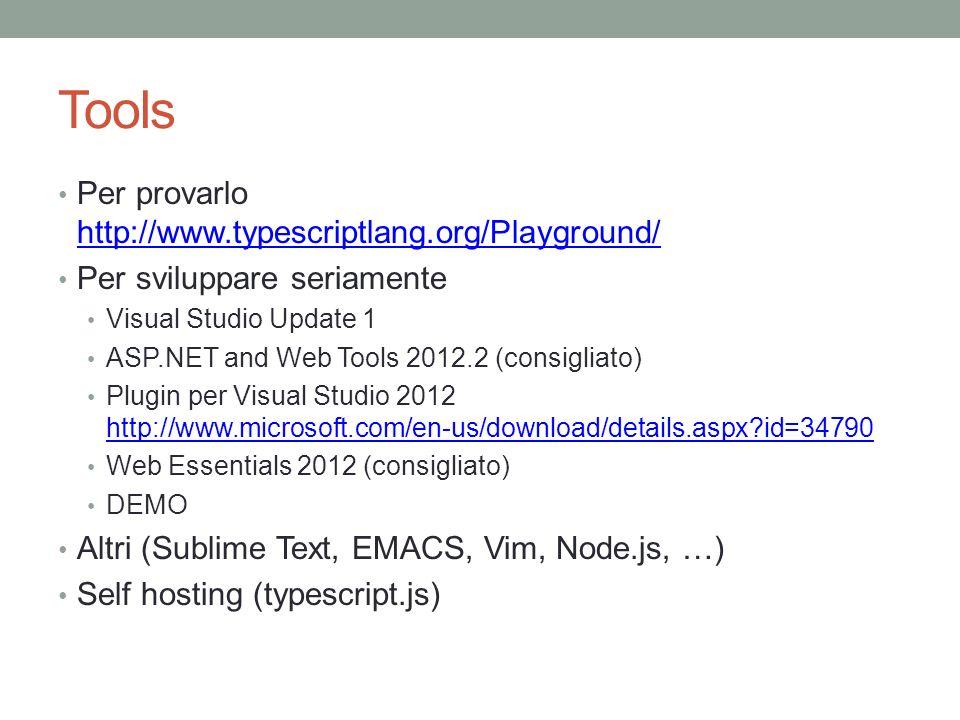 Tools Per provarlo http://www.typescriptlang.org/Playground/ http://www.typescriptlang.org/Playground/ Per sviluppare seriamente Visual Studio Update