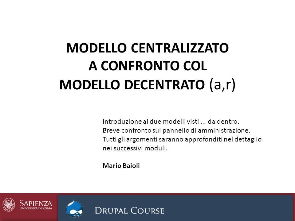 MODELLO CENTRALIZZATO A CONFRONTO COL MODELLO DECENTRATO (a,r) Introduzione ai due modelli visti... da dentro. Breve confronto sul pannello di amminis