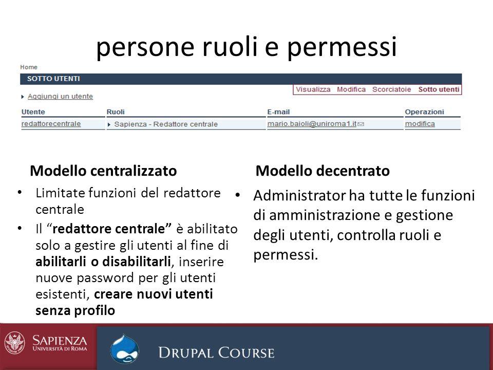 persone ruoli e permessi Modello centralizzato Limitate funzioni del redattore centrale Il redattore centrale è abilitato solo a gestire gli utenti al