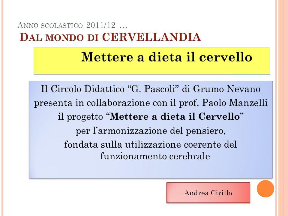 A NNO SCOLASTICO 2011/12 … D AL MONDO DI CERVELLANDIA Il Circolo Didattico G. Pascoli di Grumo Nevano presenta in collaborazione con il prof. Paolo Ma