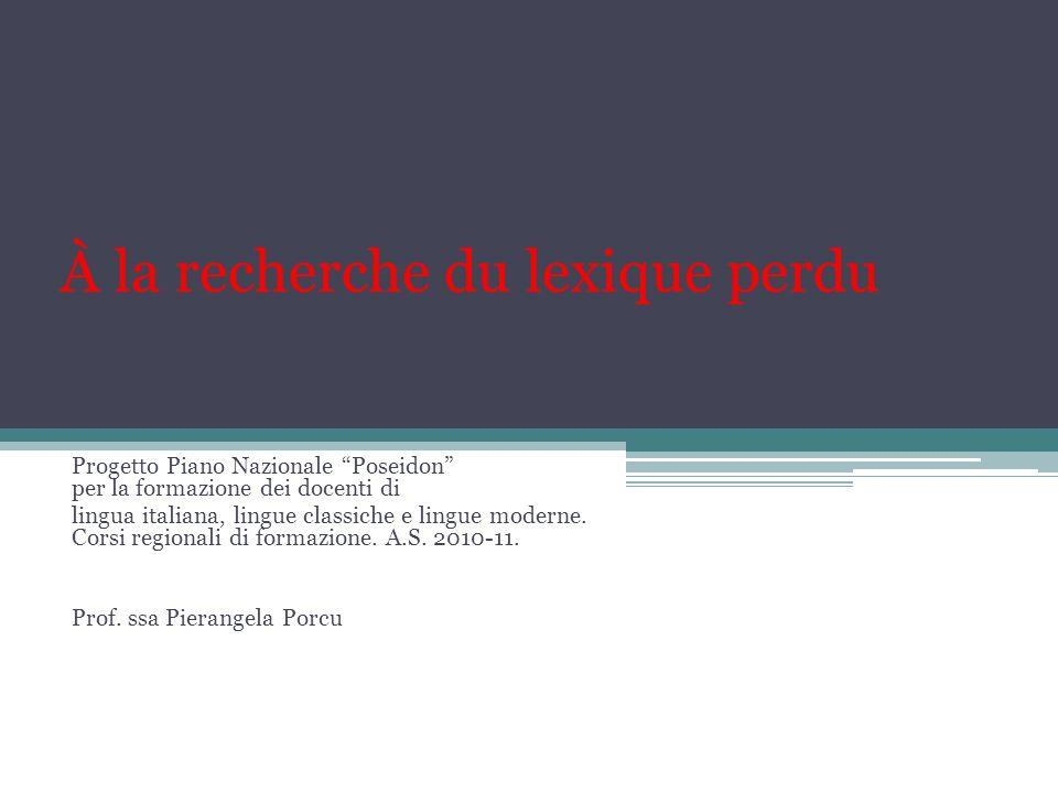 À la recherche du lexique perdu Progetto Piano Nazionale Poseidon per la formazione dei docenti di lingua italiana, lingue classiche e lingue moderne.