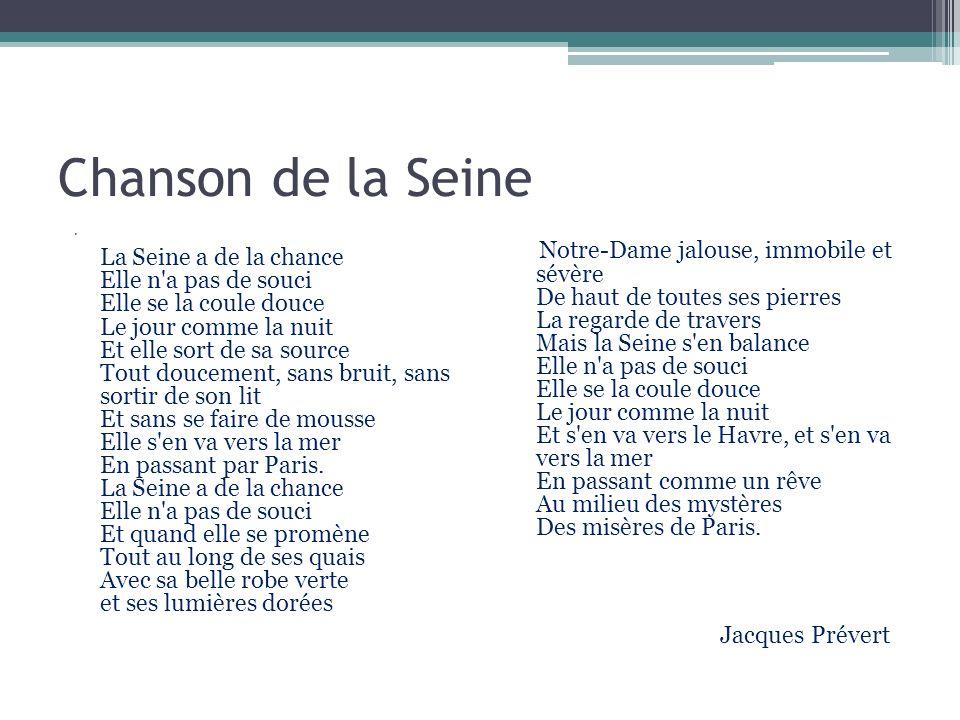 Chanson de la Seine La Seine a de la chance Elle n'a pas de souci Elle se la coule douce Le jour comme la nuit Et elle sort de sa source Tout doucemen