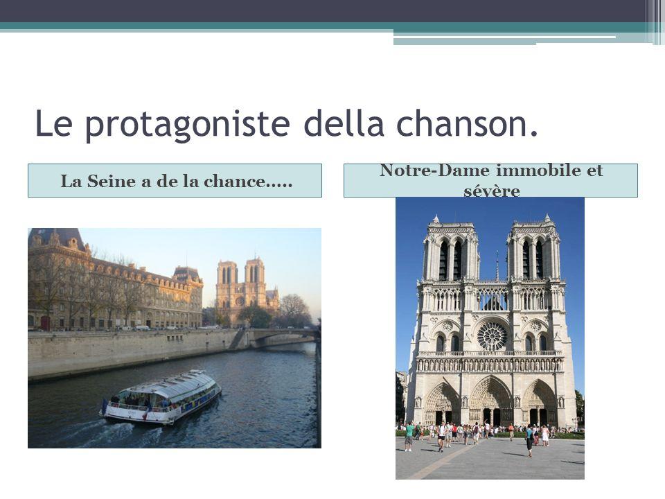 Le protagoniste della chanson. La Seine a de la chance….. Notre-Dame immobile et sévère
