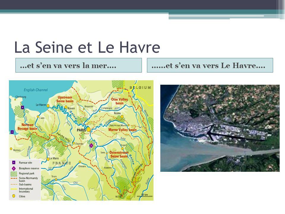 La Seine et Le Havre …et sen va vers la mer….……et sen va vers Le Havre….