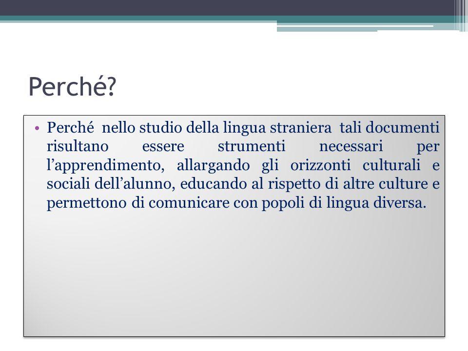Perché? Perché nello studio della lingua straniera tali documenti risultano essere strumenti necessari per lapprendimento, allargando gli orizzonti cu