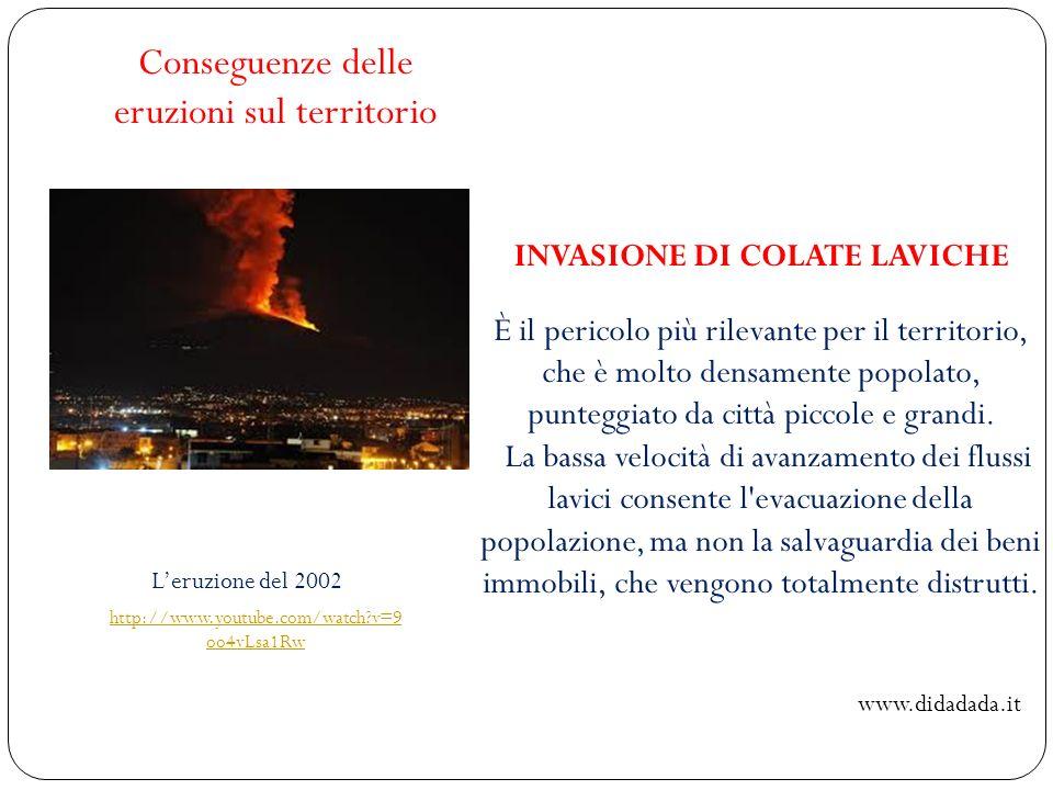 INVASIONE DI COLATE LAVICHE È il pericolo più rilevante per il territorio, che è molto densamente popolato, punteggiato da città piccole e grandi. La