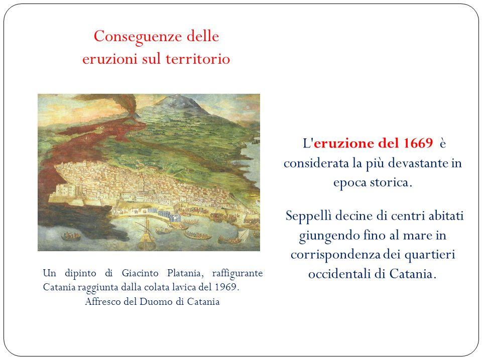L'eruzione del 1669 è considerata la più devastante in epoca storica. Seppellì decine di centri abitati giungendo fino al mare in corrispondenza dei q
