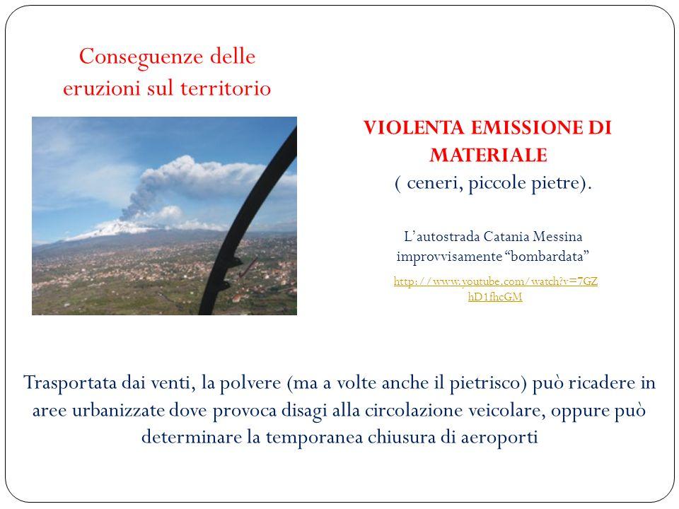 Lautostrada Catania Messina improvvisamente bombardata http://www.youtube.com/watch?v=7GZ hD1fhcGM Conseguenze delle eruzioni sul territorio VIOLENTA EMISSIONE DI MATERIALE ( ceneri, piccole pietre).