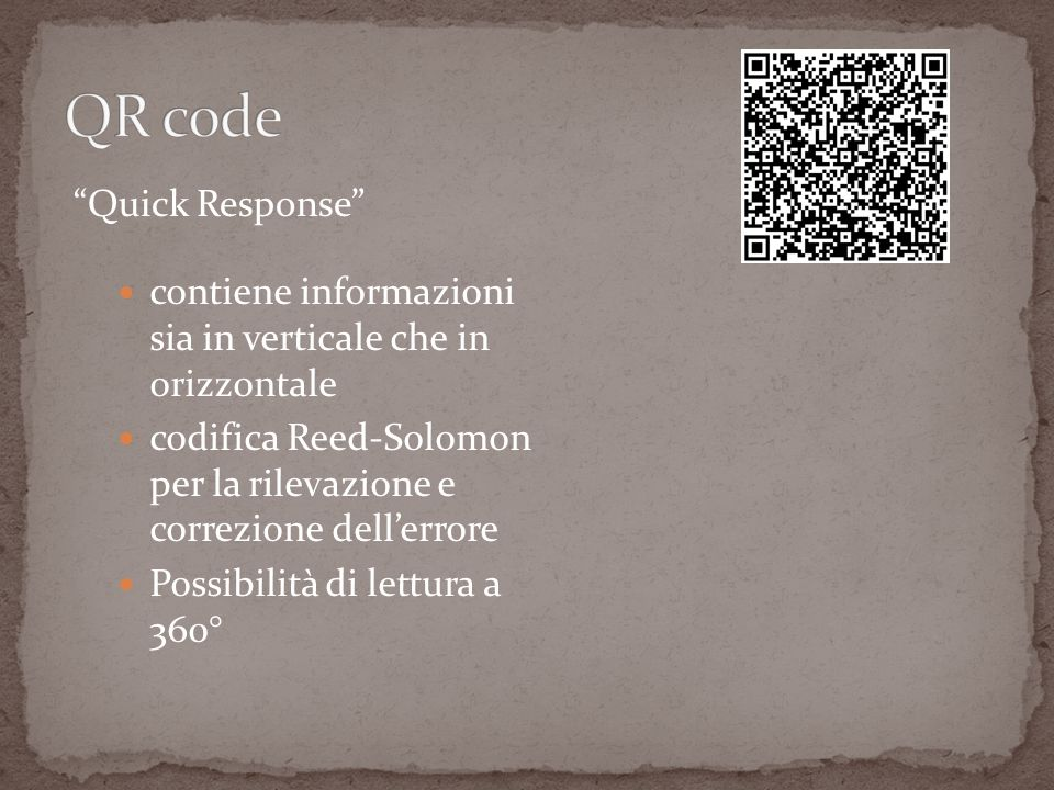 Quick Response contiene informazioni sia in verticale che in orizzontale codifica Reed-Solomon per la rilevazione e correzione dellerrore Possibilità