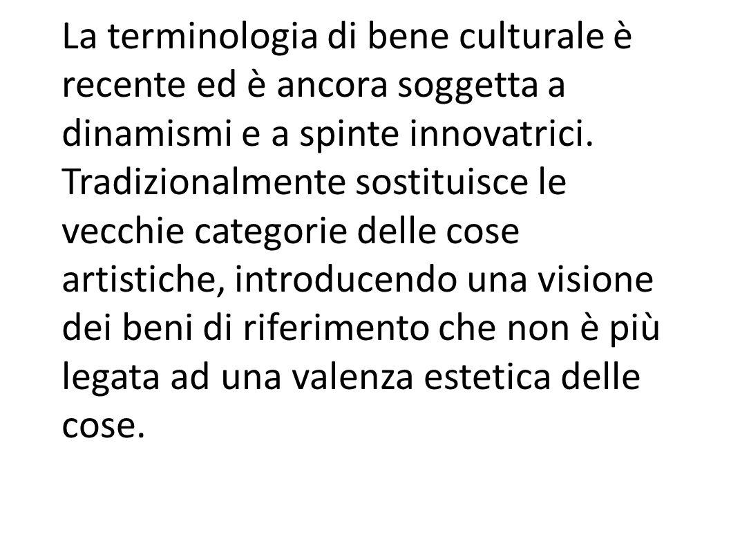 Tra i molti meriti è quello di aver adottato la locuzione di bene culturale che significa testimonianza materiale avente valore di civiltà.