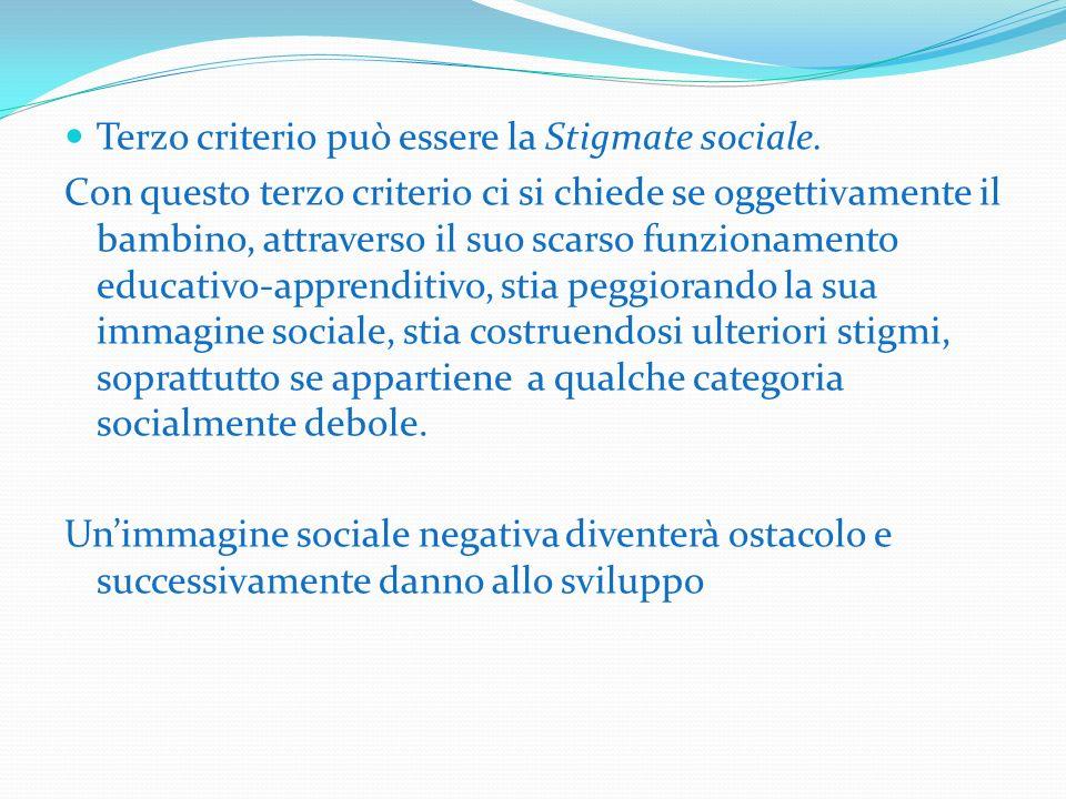 Terzo criterio può essere la Stigmate sociale. Con questo terzo criterio ci si chiede se oggettivamente il bambino, attraverso il suo scarso funzionam