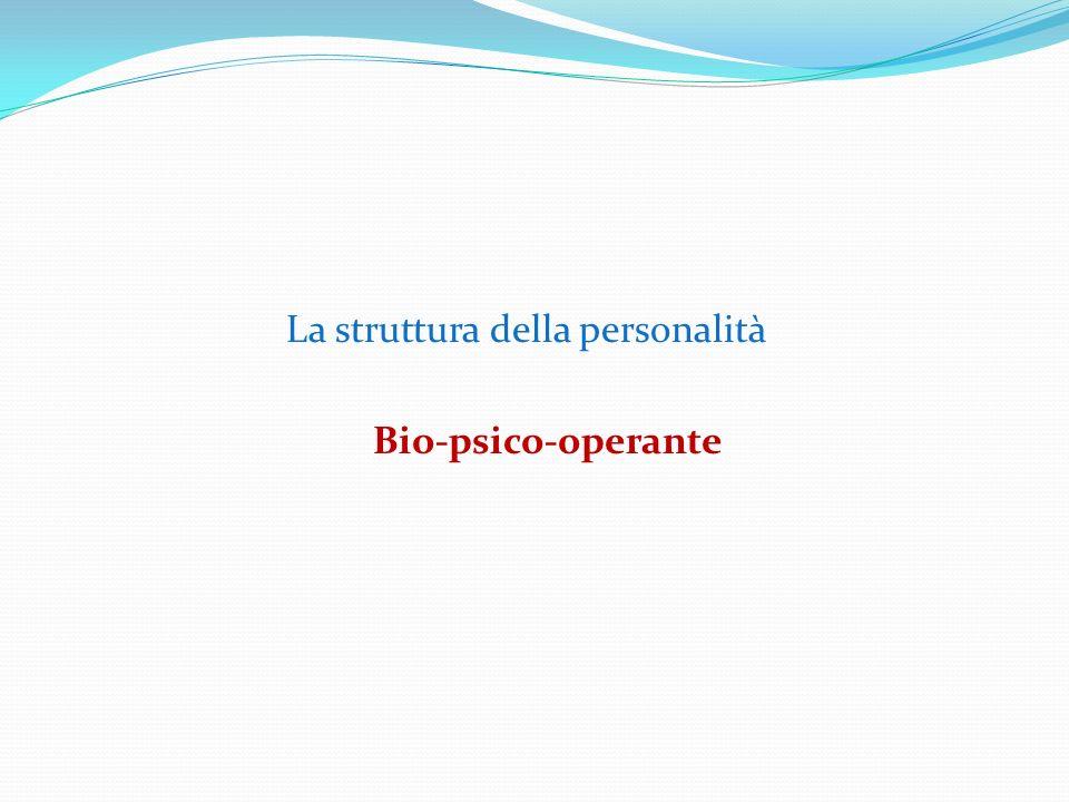 La struttura della personalità Bio-psico-operante