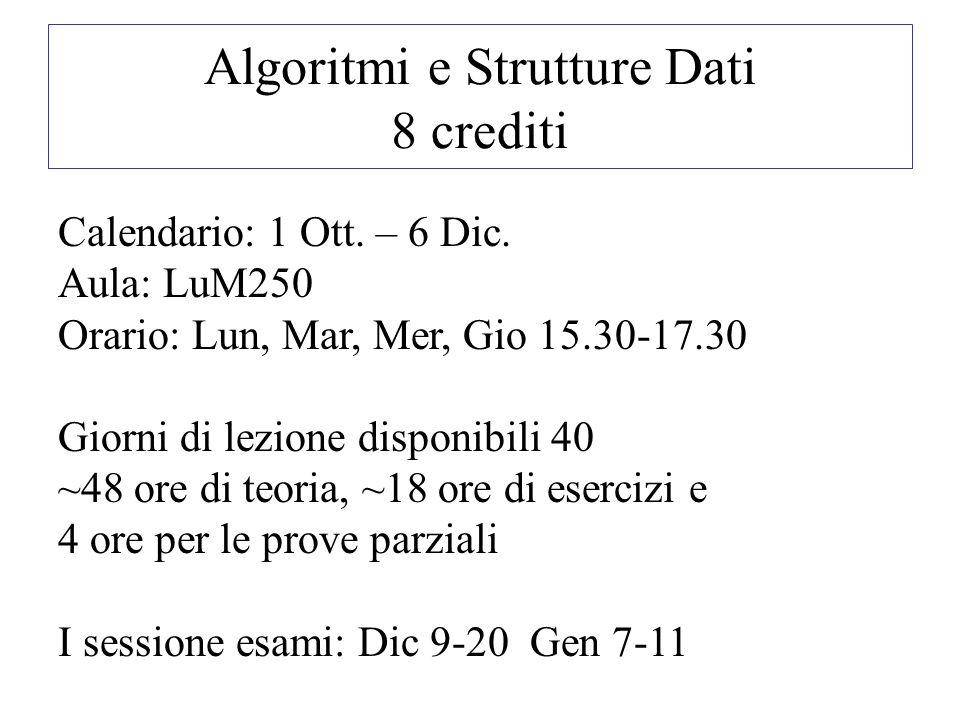 Algoritmi e Strutture Dati 8 crediti Calendario: 1 Ott.