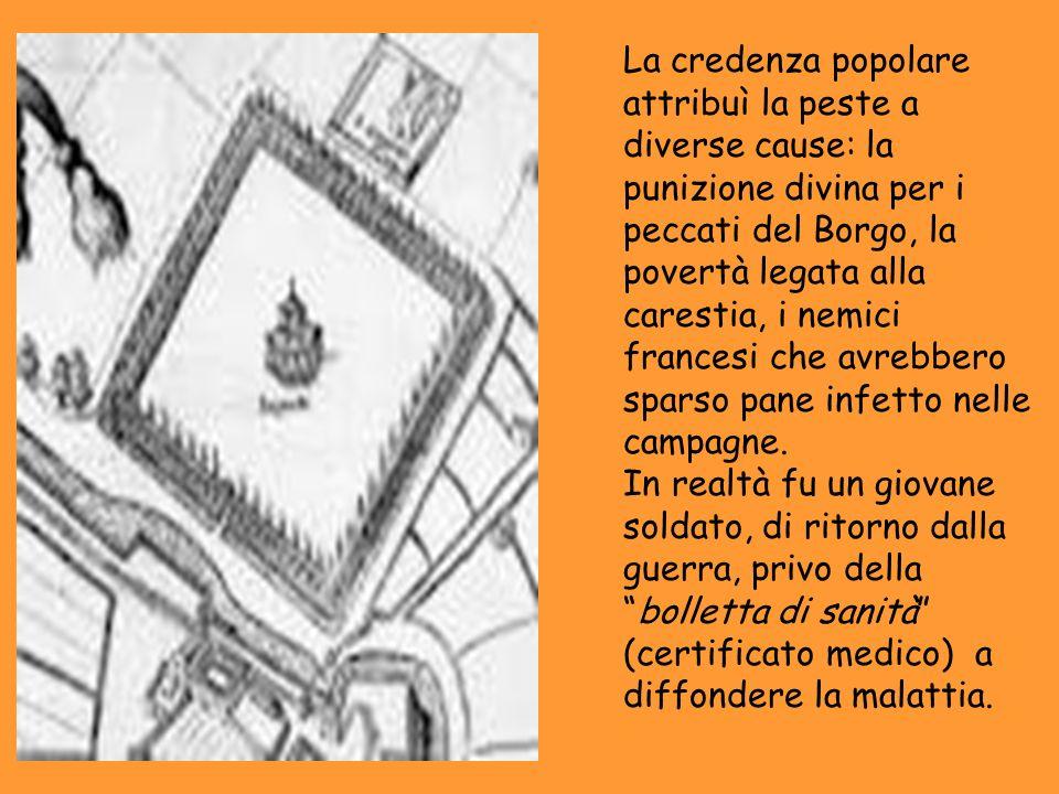 La credenza popolare attribuì la peste a diverse cause: la punizione divina per i peccati del Borgo, la povertà legata alla carestia, i nemici frances