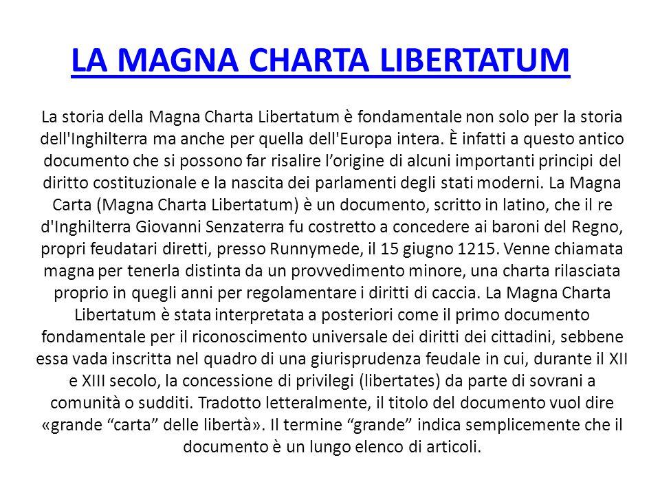 LA MAGNA CHARTA LIBERTATUM La storia della Magna Charta Libertatum è fondamentale non solo per la storia dell'Inghilterra ma anche per quella dell'Eur