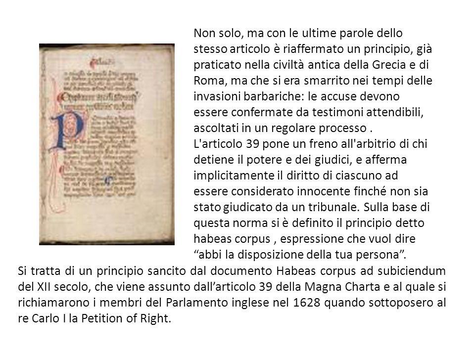 Non solo, ma con le ultime parole dello stesso articolo è riaffermato un principio, già praticato nella civiltà antica della Grecia e di Roma, ma che