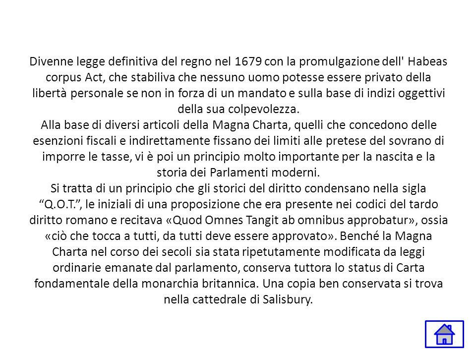 Divenne legge definitiva del regno nel 1679 con la promulgazione dell' Habeas corpus Act, che stabiliva che nessuno uomo potesse essere privato della