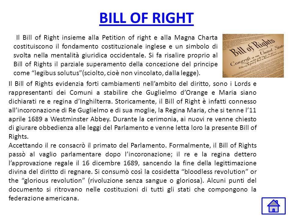 BILL OF RIGHT Il Bill of Right insieme alla Petition of right e alla Magna Charta costituiscono il fondamento costituzionale inglese e un simbolo di s