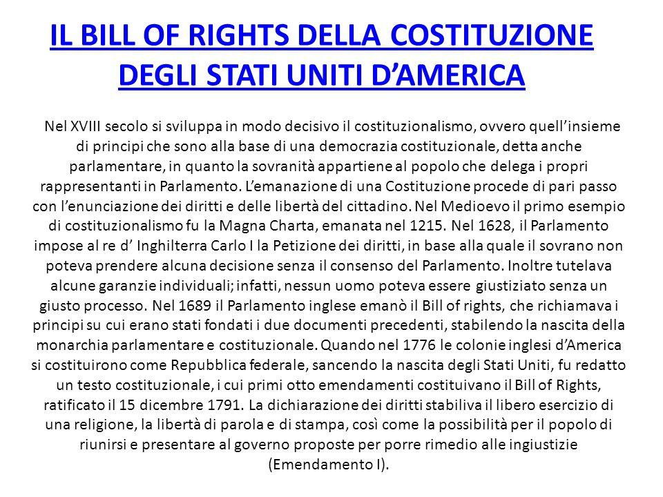 IL BILL OF RIGHTS DELLA COSTITUZIONE DEGLI STATI UNITI DAMERICA Nel XVIII secolo si sviluppa in modo decisivo il costituzionalismo, ovvero quellinsiem