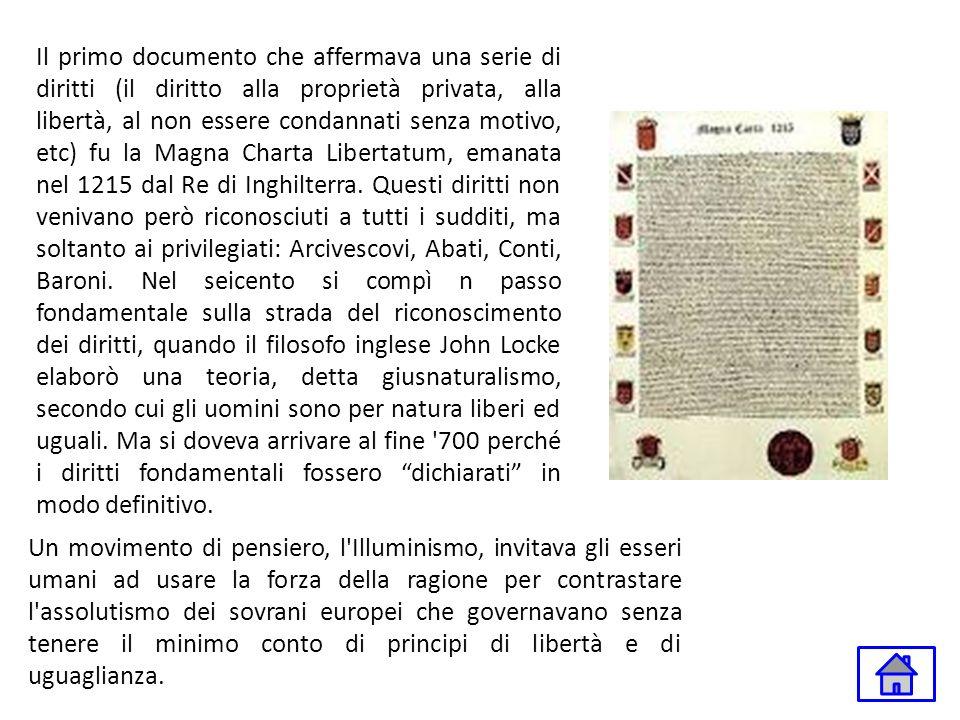 Il primo documento che affermava una serie di diritti (il diritto alla proprietà privata, alla libertà, al non essere condannati senza motivo, etc) fu