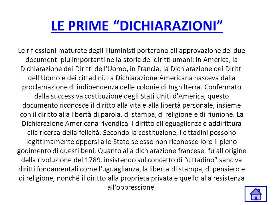 LE PRIME DICHIARAZIONI Le riflessioni maturate degli illuministi portarono all'approvazione dei due documenti più importanti nella storia dei diritti