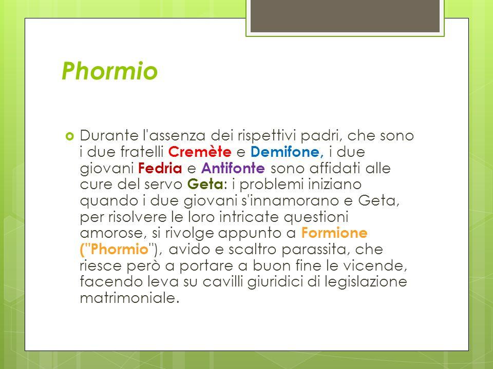 Phormio Durante l'assenza dei rispettivi padri, che sono i due fratelli Cremète e Demifone, i due giovani Fedria e Antifonte sono affidati alle cure d
