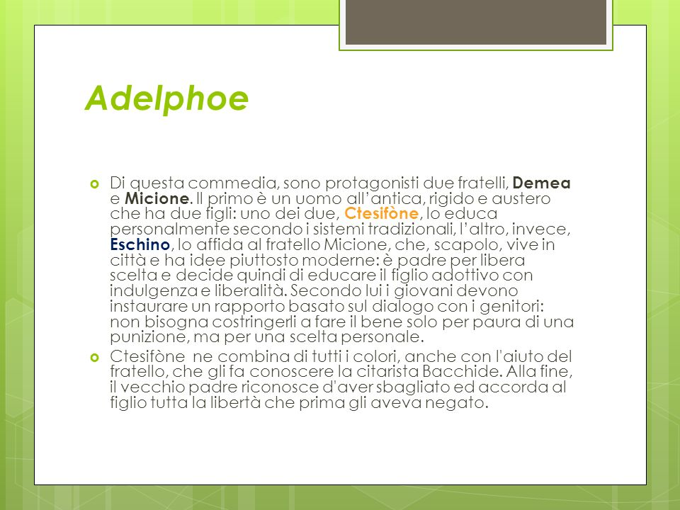 Adelphoe Di questa commedia, sono protagonisti due fratelli, Demea e Micione. Il primo è un uomo allantica, rigido e austero che ha due figli: uno dei