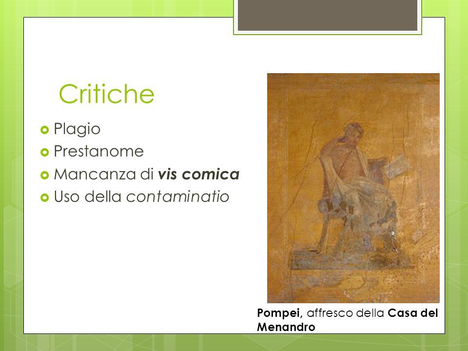 Critiche Plagio Prestanome Mancanza di vis comica Uso della contaminatio Pompei, affresco della Casa del Menandro