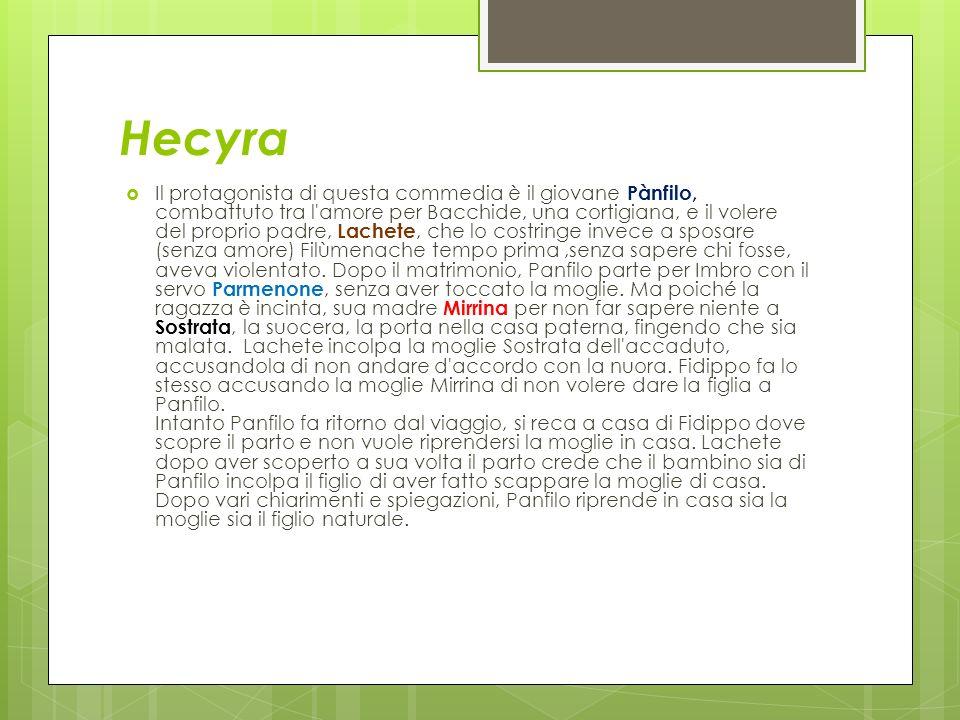 Hecyra Il protagonista di questa commedia è il giovane Pànfilo, combattuto tra l'amore per Bacchide, una cortigiana, e il volere del proprio padre, La
