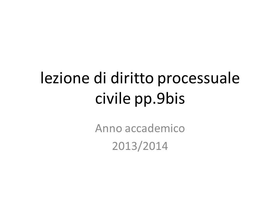 lezione di diritto processuale civile pp.9bis Anno accademico 2013/2014