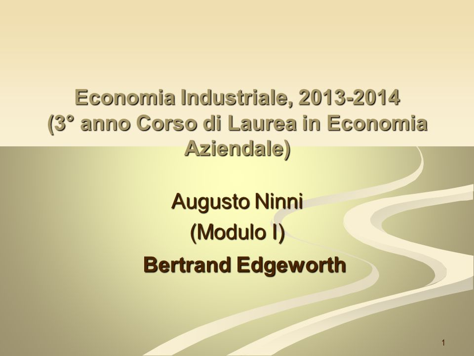 Bertrand Edgeworth 1 Economia Industriale, 2013-2014 (3° anno Corso di Laurea in Economia Aziendale) Augusto Ninni (Modulo I) 1