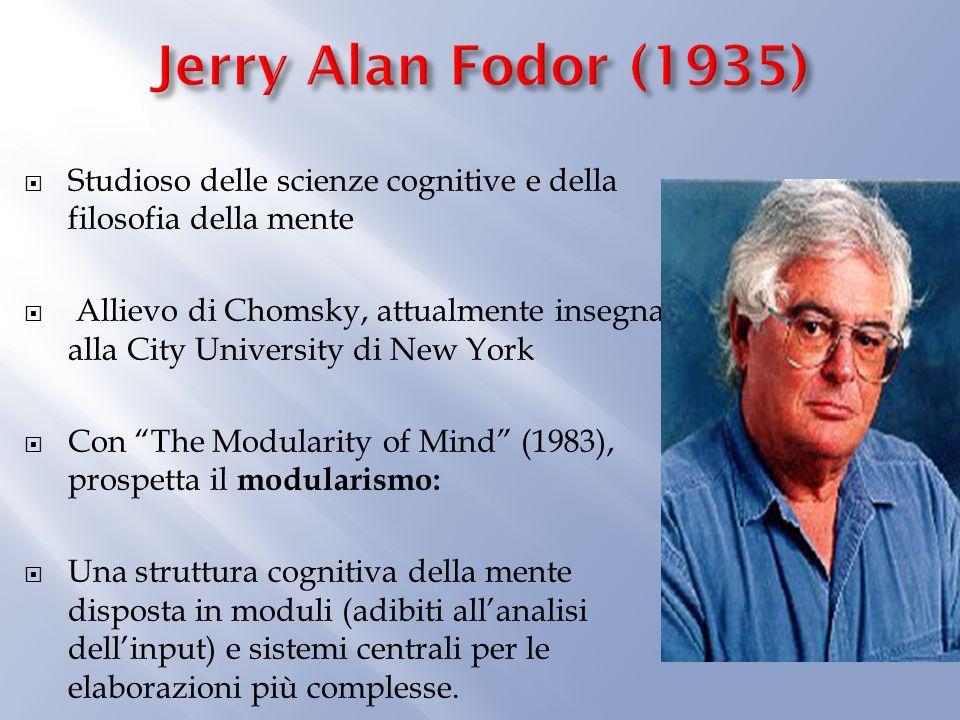 Studioso delle scienze cognitive e della filosofia della mente Allievo di Chomsky, attualmente insegna alla City University di New York Con The Modularity of Mind (1983), prospetta il modularismo: Una struttura cognitiva della mente disposta in moduli (adibiti allanalisi dellinput) e sistemi centrali per le elaborazioni più complesse.