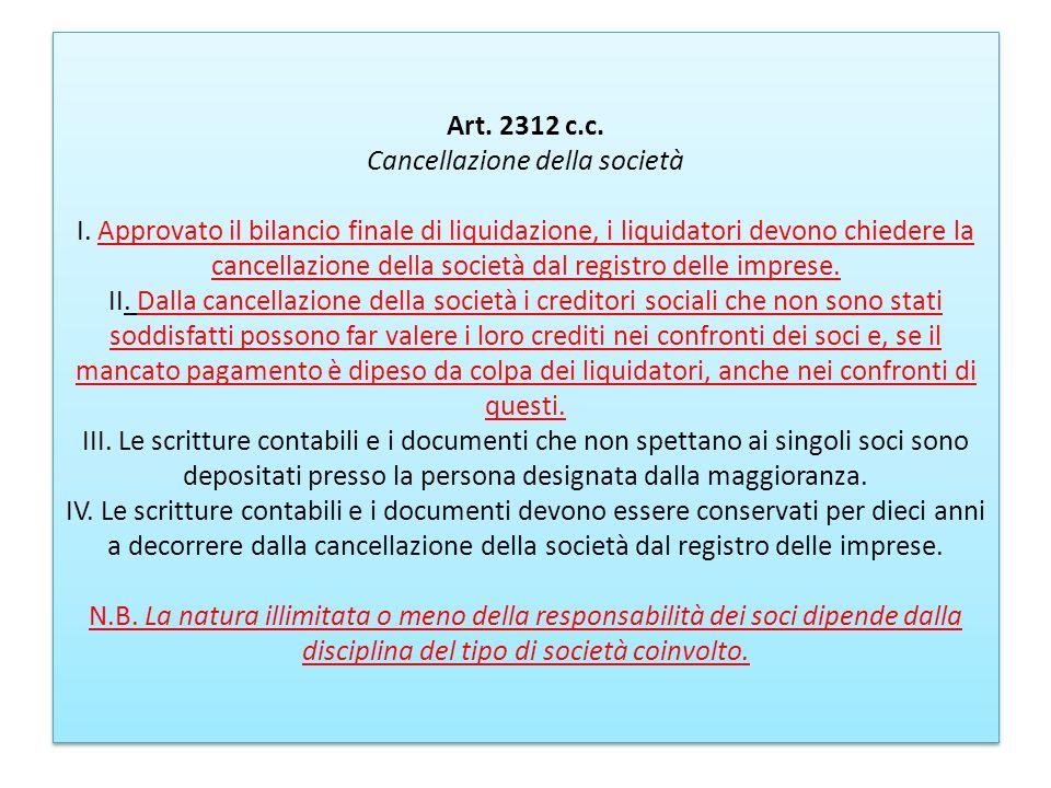 Art. 2312 c.c. Cancellazione della società I. Approvato il bilancio finale di liquidazione, i liquidatori devono chiedere la cancellazione della socie