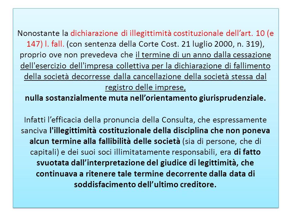 Nonostante la dichiarazione di illegittimità costituzionale dellart. 10 (e 147) l. fall. (con sentenza della Corte Cost. 21 luglio 2000, n. 319), prop