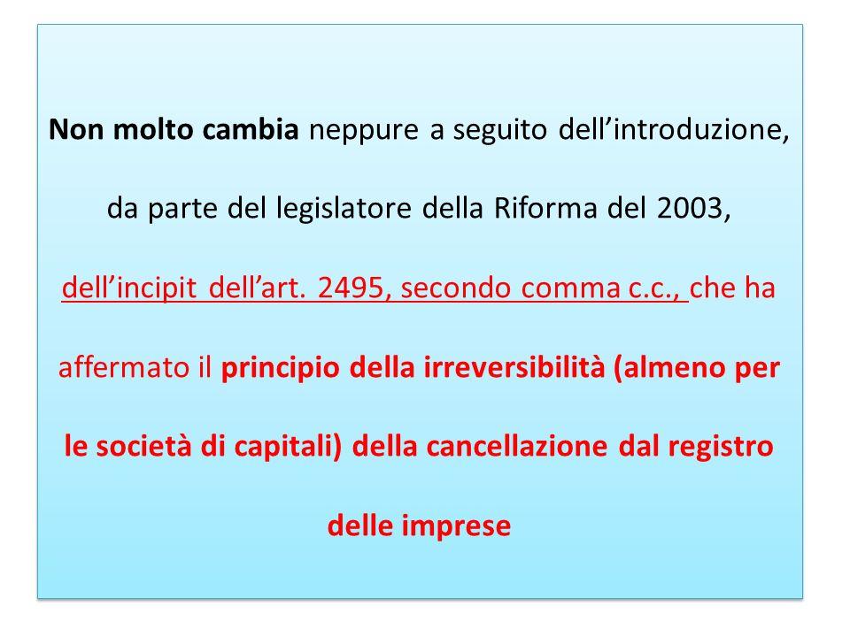 Non molto cambia neppure a seguito dellintroduzione, da parte del legislatore della Riforma del 2003, dellincipit dellart. 2495, secondo comma c.c., c