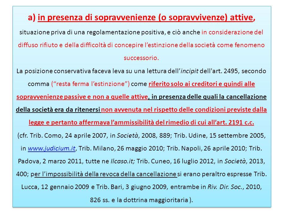 a) in presenza di sopravvenienze (o sopravvivenze) attive, situazione priva di una regolamentazione positiva, e ciò anche in considerazione del diffus