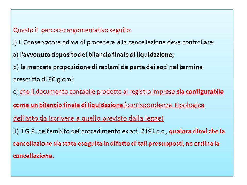 Questo il percorso argomentativo seguito: I) Il Conservatore prima di procedere alla cancellazione deve controllare: a) lavvenuto deposito del bilanci