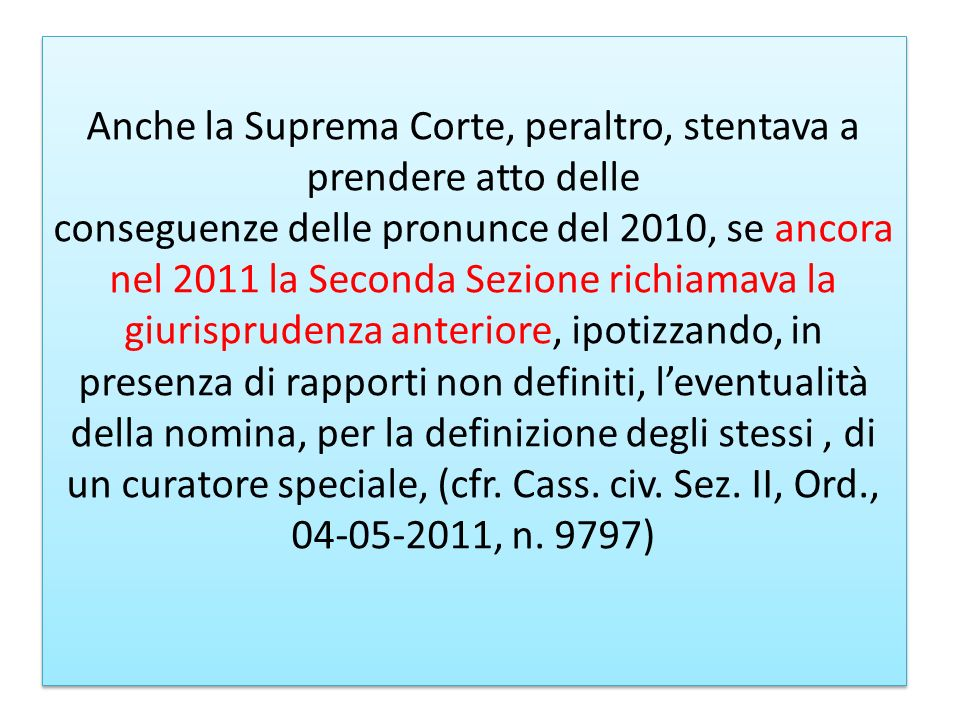 Anche la Suprema Corte, peraltro, stentava a prendere atto delle conseguenze delle pronunce del 2010, se ancora nel 2011 la Seconda Sezione richiamava