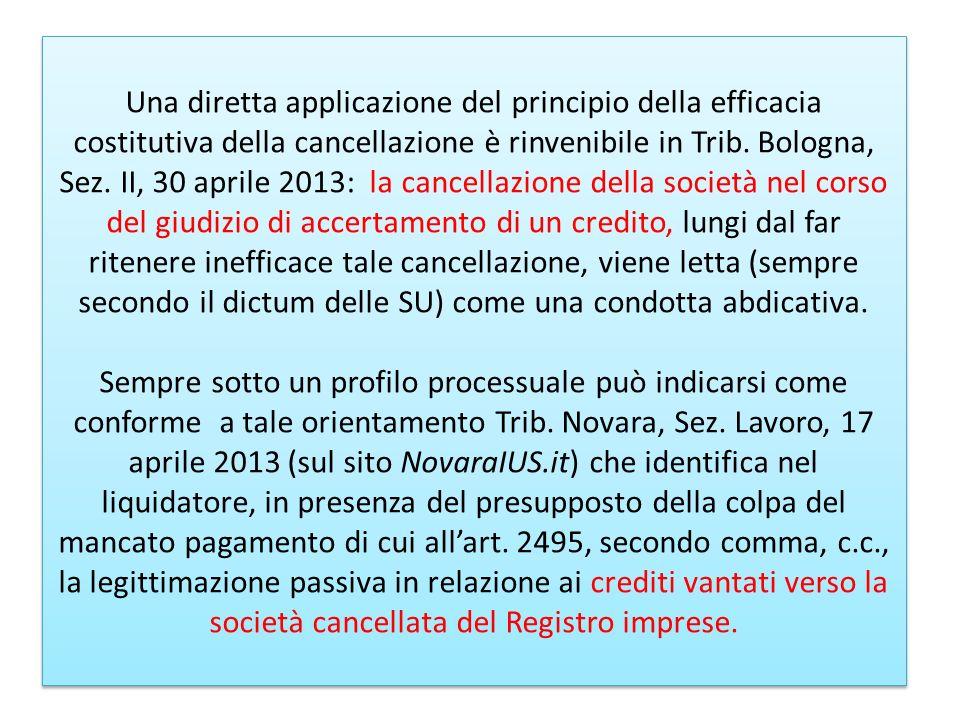 Una diretta applicazione del principio della efficacia costitutiva della cancellazione è rinvenibile in Trib. Bologna, Sez. II, 30 aprile 2013: la can