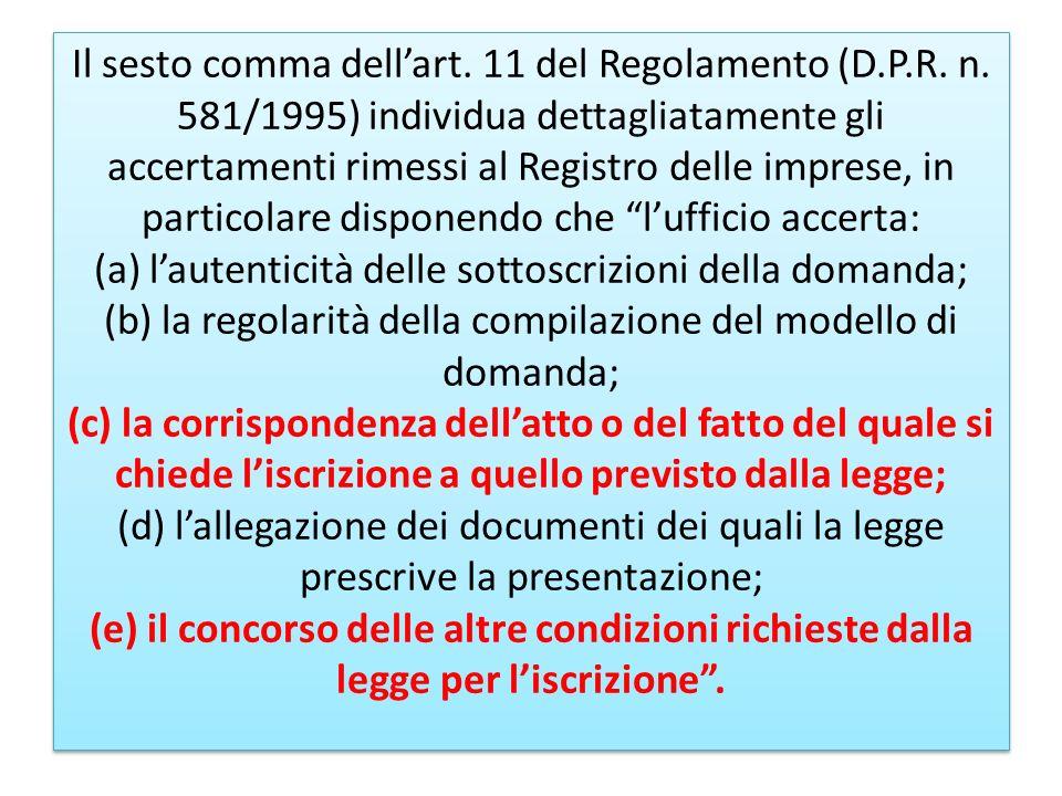 Il sesto comma dellart. 11 del Regolamento (D.P.R. n. 581/1995) individua dettagliatamente gli accertamenti rimessi al Registro delle imprese, in part