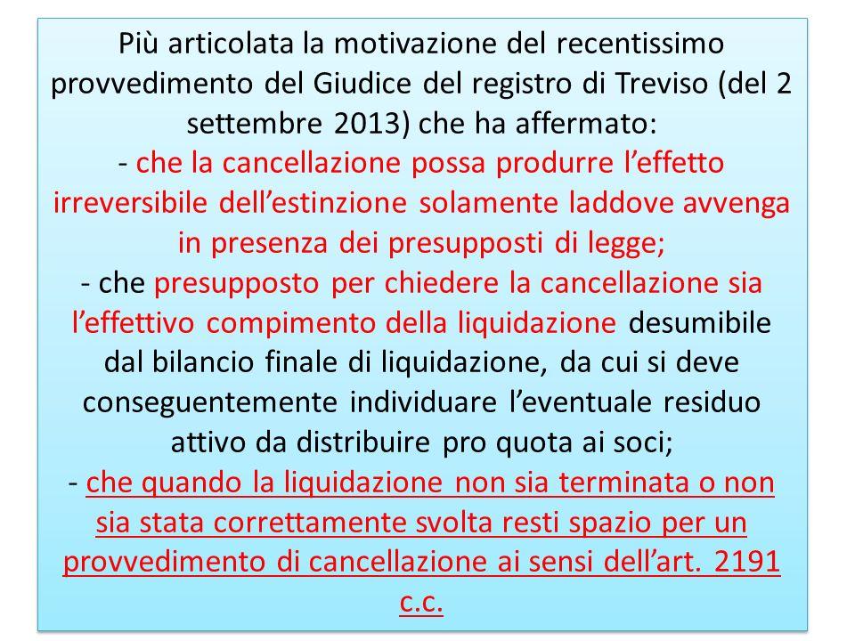 Più articolata la motivazione del recentissimo provvedimento del Giudice del registro di Treviso (del 2 settembre 2013) che ha affermato: - che la can