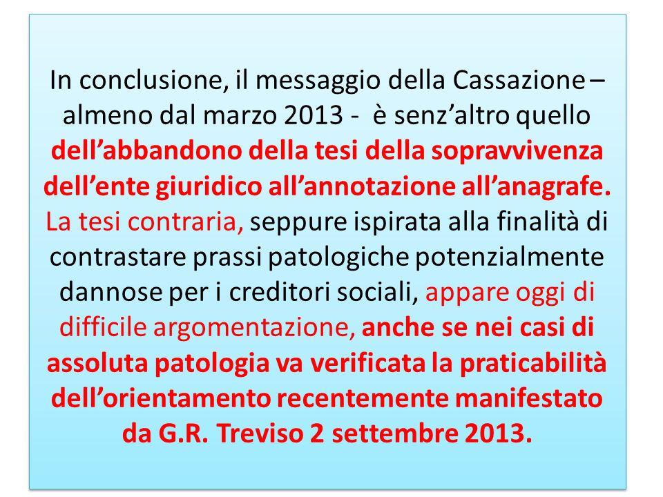 In conclusione, il messaggio della Cassazione – almeno dal marzo 2013 - è senzaltro quello dellabbandono della tesi della sopravvivenza dellente giuri